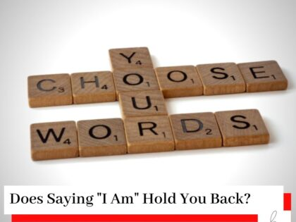 Scrabble with you choose your words, and a title Does Saying' I Am' Hold You Back?