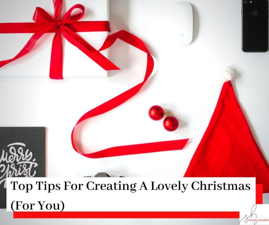 Picture of a Santa hat, present, book, phone, mouse, and the title Top Tips For Creating A Lovely Christmas (For You)
