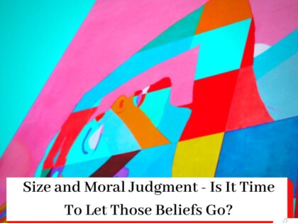 Colourful Painting of a Woman on a Wall with the titleSize and Moral Judgment - Is It Time To Let Those Beliefs Go?