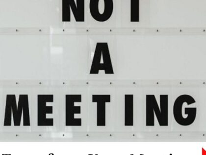 Not a meeting sign with Transform Your Meetings underneath
